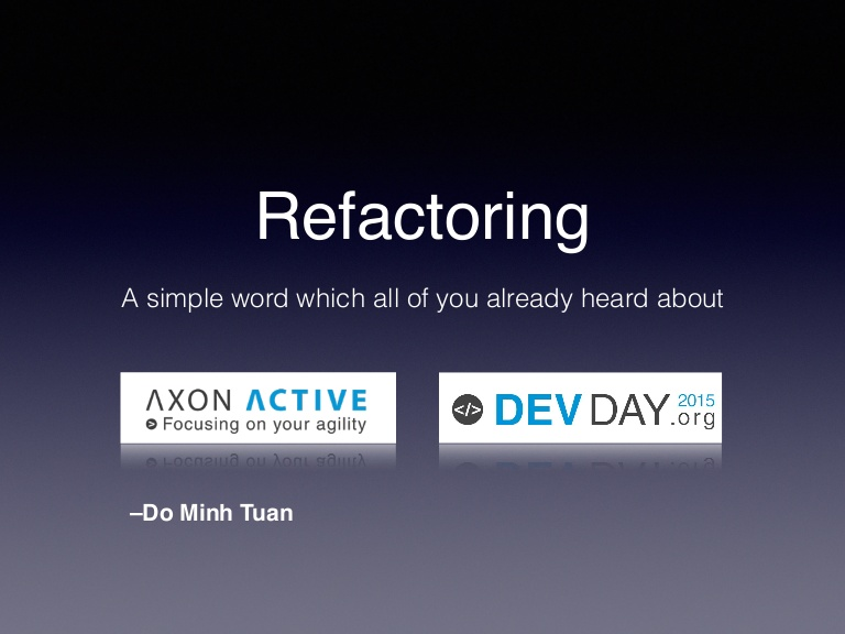 Refactoring – simple word which all of you already heard about it - Do Minh Tuan