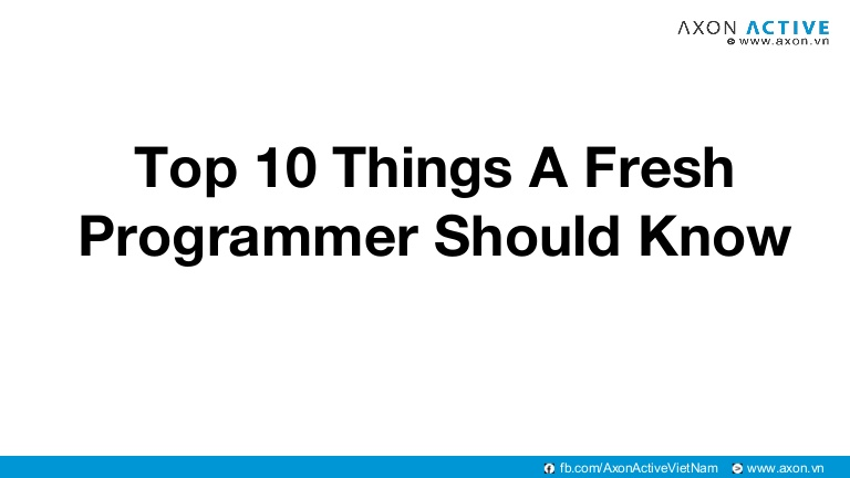 Top 10 things a fresh programmer should know - Dao Ngoc Khanh