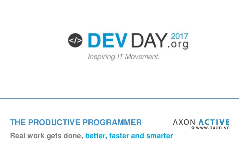 [DevDay 2017] Productive Programmer - Speaker: Dung V. Nguyen - Developer at Axon Active Vietnam