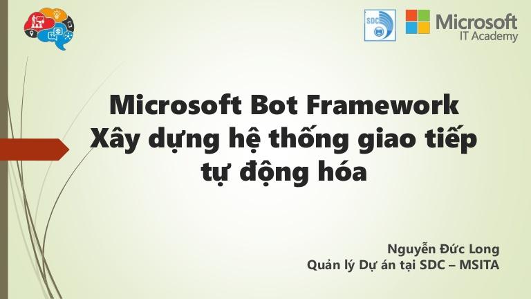 [DevDay 2017] Microsoft Bot Framework – Xây dựng hệ thống giao tiếp tự động hóa - Diễn giả: Nguyễn Đức Long, Quản lý Dự án tại SDC-MSITA