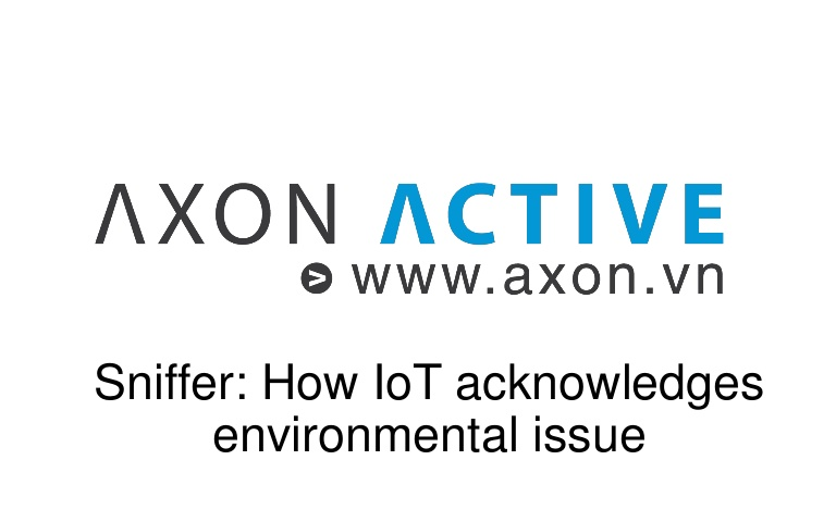 [DevDay 2017] Sniffer: How IoT acknowledges enviromental issues - Speaker: Nhan Nguyen & IoT Team - Axon Active Vietnam