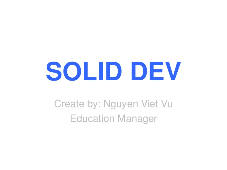 [DevDay 2017] Solid dev - Speaker: Vu Nguyen - Education Manager at Neolab Vietnam
