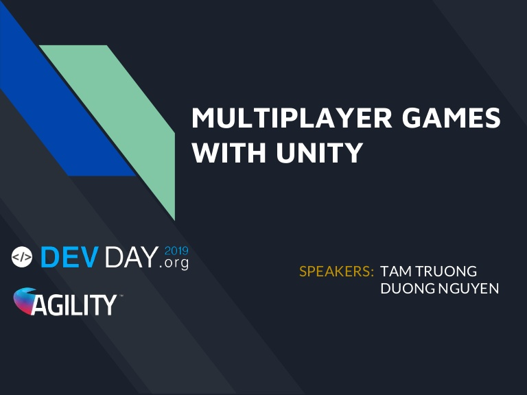 [Devday2019] Multiplayer Games with Unity - By Nguyen Anh Duong, Truong Thi Tam, Game Developer at Agility IO