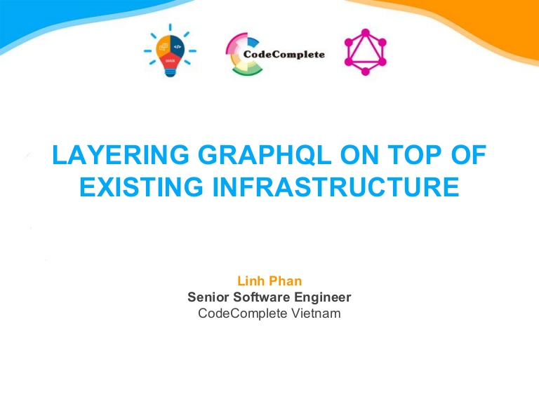 [DevDay2019] Layering GraphQL on top of existing infrastructure - By Phan Thanh Linh, Senior Software Engineer at CodeComplete Vietnam