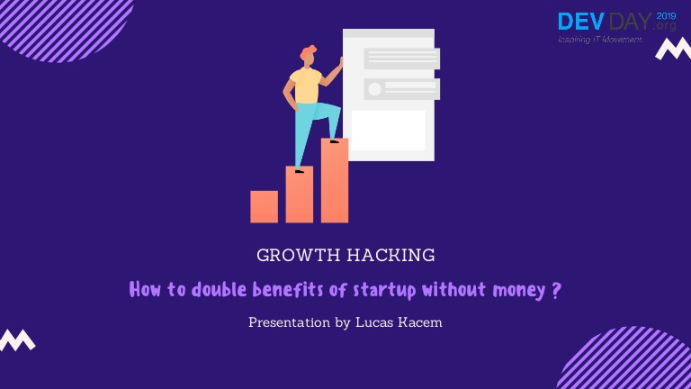 [DevDay2019] Growth Hacking - How to double the benefits of your startup with no money - By Lucas Kacem, CEO at Digital Unicorn