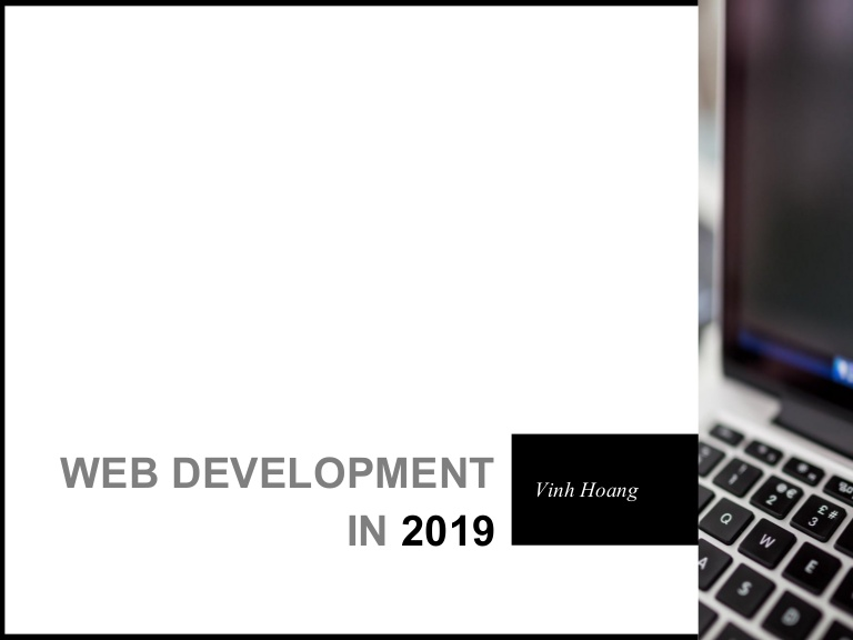 [DevDay2019] Web Development In 2019 - A Practical Guide - By Hoang Nhu Vinh, IT Lecturer at University of Greenwich Vietnam- Danang Campus